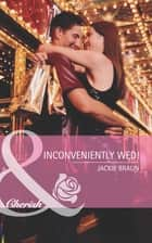 Inconveniently Wed! (Mills & Boon Romance) (Girls' Weekend in Vegas, Book 3) ebook by Jackie Braun