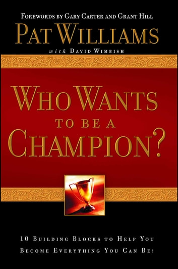 Who Wants to be a Champion? - 10 Building Blocks to Help You Become Everything You Can Be! ebook by Pat Williams