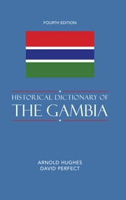 Historical Dictionary of The Gambia ebook by Arnold Hughes,David Perfect