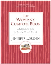 The Woman's Comfort Book - A Self-Nurturing Guide for Restoring Balance in Your Life ebook by Jennifer Louden