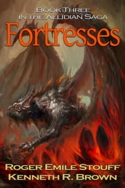 Fortresses - Book Three in the Allidian Saga ebook by Roger Emile Stouff,Kenneth R. Brown