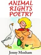 Animal Rights Poetry: 25 Inspirational Animal Poems Vol 1 ebook by Jenny Moxham