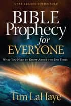Bible Prophecy for Everyone - What You Need to Know About the End Times eBook by Tim LaHaye
