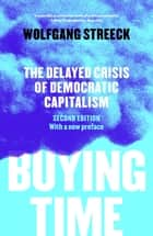Buying Time - The Delayed Crisis of Democratic Capitalism ebook by Wolfgang Streeck