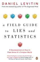 A Field Guide to Lies and Statistics - A Neuroscientist on How to Make Sense of a Complex World ebook by Daniel Levitin
