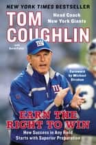 Earn the Right to Win - How Success in Any Field Starts with Superior Preparation ebook by Tom Coughlin, David Fisher, Michael Strahan