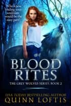 Blood Rites, Book 2 The Grey Wolves Series ebook by Quinn Loftis