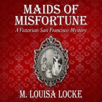 Maids of Misfortune - A Victorian San Francisco Mystery audiobook by M. Louisa Locke