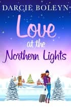 Love at the Northern Lights - A Christmas holiday romance to remember ebook by Darcie Boleyn