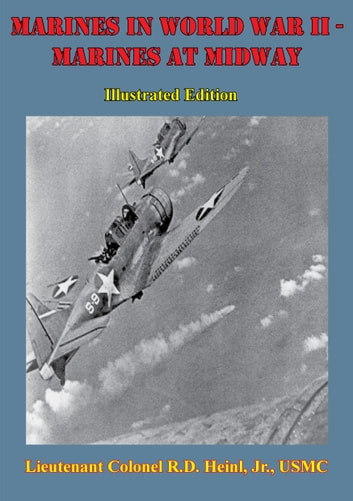 Marines In World War II - The Defense Of Wake [Illustrated Edition] ebook by Lieutenant Colonel R.D. Heinl Jr. USMC