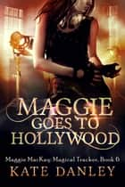 Maggie Goes to Hollywood - Maggie MacKay: Magical Tracker, #6 ebook by