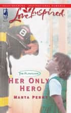 Her Only Hero (Mills & Boon Love Inspired) (The Flanagans, Book 4) ebook by Marta Perry