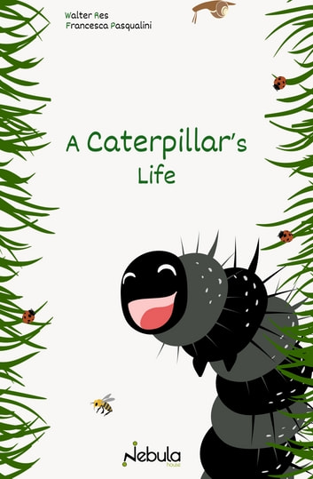 A Caterpillar's Life ebook by Walter Res,Francesca Pasqualini,Anna Covallero