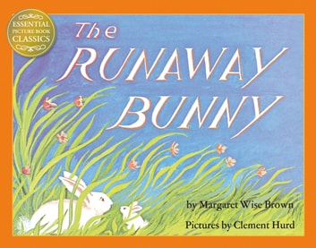 The Runaway Bunny (Read Aloud) (Essential Picture Book Classics) ebook by Margaret Wise Brown
