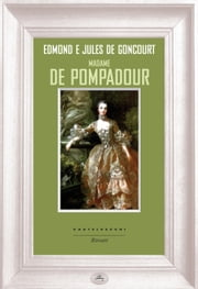 Madame de Pompadour ebook by Edmond de Goncourt, Alessandro Bresolin