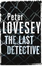 The Last Detective - 1 ebook by Peter Lovesey