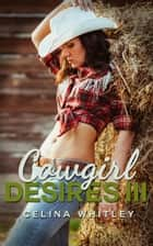 Cowgirl Desires: 3 - Cowgirl Desires, #3 ebook by Celina Whitley