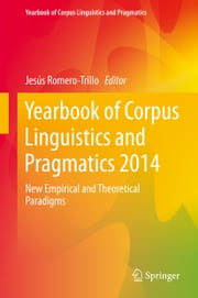 Yearbook of Corpus Linguistics and Pragmatics 2014 - New Empirical and Theoretical Paradigms ebook by Jesús Romero-Trillo