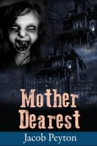Mother Dearest ebook by jacob peyton