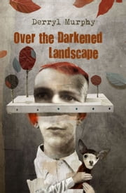 Over the Darkened Landscape ebook by Derryl Murphy