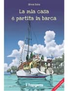La mia casa è partita in barca ebook by Sola Silvia