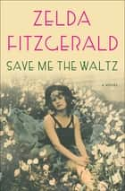 Save Me the Waltz ebook by Zelda Fitzgerald