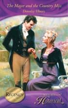 The Major and the Country Miss (Mills & Boon Historical) ebook by Dorothy Elbury