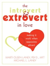 The Introvert and Extrovert in Love - Making It Work When Opposites Attract ebook by Marti Laney, PsyD, MFT,Michael Laney