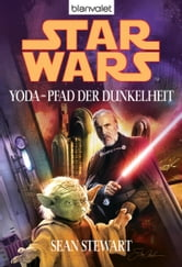 Star Wars. Yoda - Pfad der Dunkelheit ebook by Sean Stewart