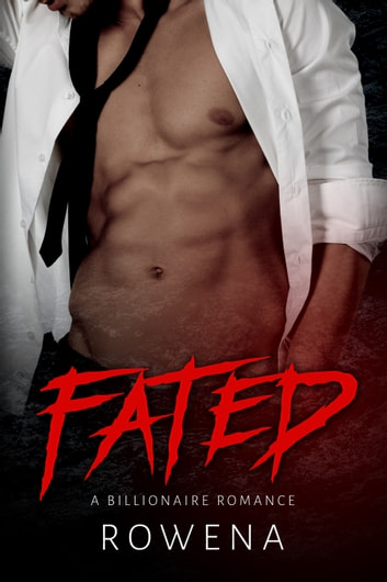 Fated - A Billionaire Romance ebook by Rowena