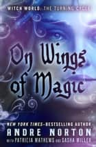 On Wings of Magic ebook by Andre Norton, Patricia Mathews, Sasha Miller