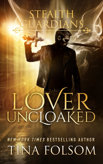 Lover Uncloaked (Stealth Guardians #1) ebook by Tina Folsom