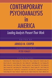 Contemporary Psychoanalysis in America: Leading Analysts Present Their Work  ebook by Cooper, Arnold M.