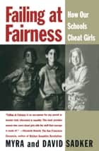 Failing at Fairness - How America's Schools Cheat Girls ebook by Myra Sadker, David Sadker