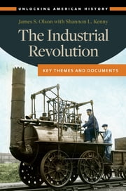 The Industrial Revolution: Key Themes and Documents ebook by James S. Olson,Shannon L. Kenny