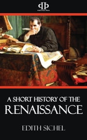 A Short History of the Renaissance ebook by Edith Sichel