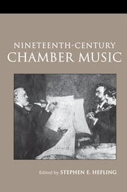 Nineteenth-Century Chamber Music ebook by Stephen Hefling