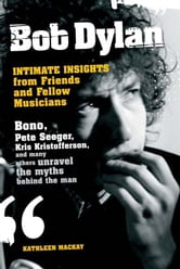 Bob Dylan: Intimate Insights from Friends and Fellow Musicians ebook by Kathleen MacKay