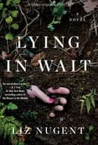 Lying in Wait ebook by Liz Nugent
