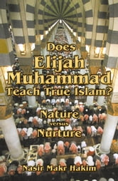 Does Elijah Muhammad Teach True Islam: Nature Versus Nurture ebook by Nasir Hakim