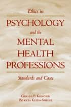 Ethics in Psychology and the Mental Health Professions ebook by Gerald P. Koocher,Patricia Keith-Spiegel