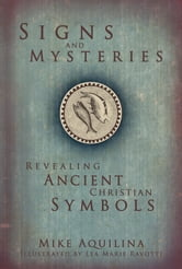 Signs and Mysteries - Revealing Ancient Christian Symbols ebook by Mike Aquilina