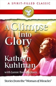 A Glimpse into Glory ebook by Kuhlman, Kathryn