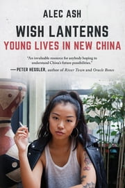 Wish Lanterns - Young Lives in New China ebook by Kobo.Web.Store.Products.Fields.ContributorFieldViewModel