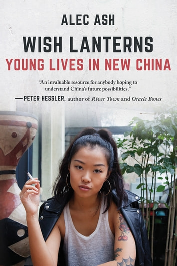 Wish Lanterns - Young Lives in New China ebook by Alec Ash