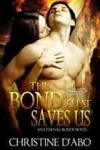 The Bond That Saves Us ebook by Christine d'Abo