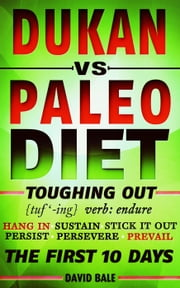 Dukan vs. Paleo Diet - Toughing Out The First 10 Days ebook by David Bale
