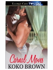 Carnal Moves ebook by Koko Brown
