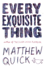 Every Exquisite Thing ebook by Matthew Quick