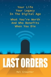 Last Orders - What you're worth and who benefits when you die ebook by Mel Croucher